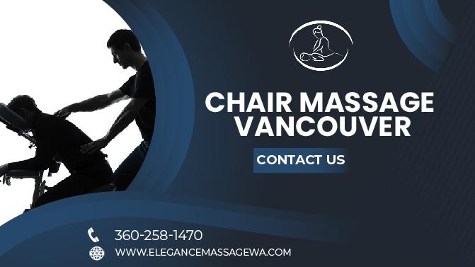 Best Chair Massage Vancouver Provides by Elegance Massage Center